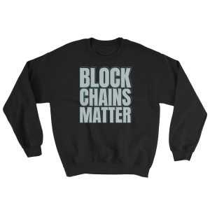 Block Chains Matter Crew Sweatshirt